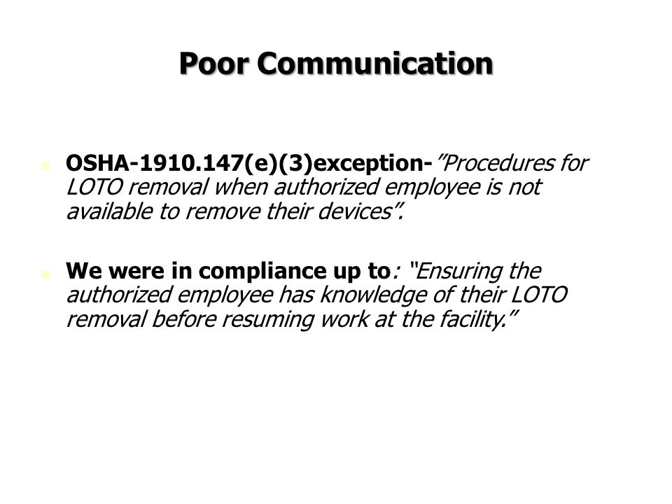 Poor Communication OSHA-1910.147(e)(3)exception- Procedures for LOTO removal when authorized employee is not available to remove their devices .