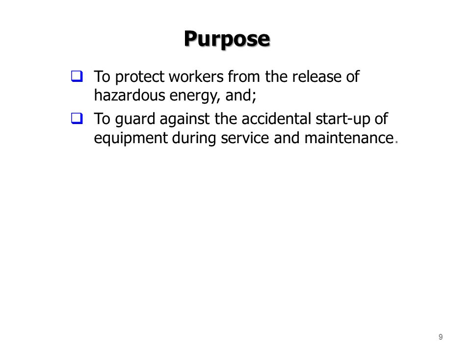 Purpose To protect workers from the release of hazardous energy, and;