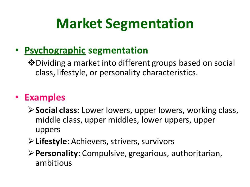 Market Segmentation Psychographic segmentation Examples