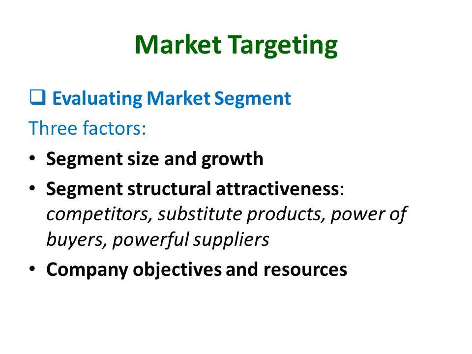 Market Targeting Evaluating Market Segment Three factors: