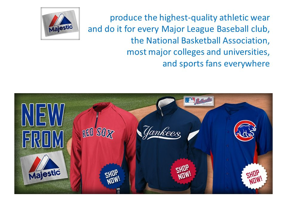 produce the highest-quality athletic wear and do it for every Major League Baseball club, the National Basketball Association, most major colleges and universities, and sports fans everywhere