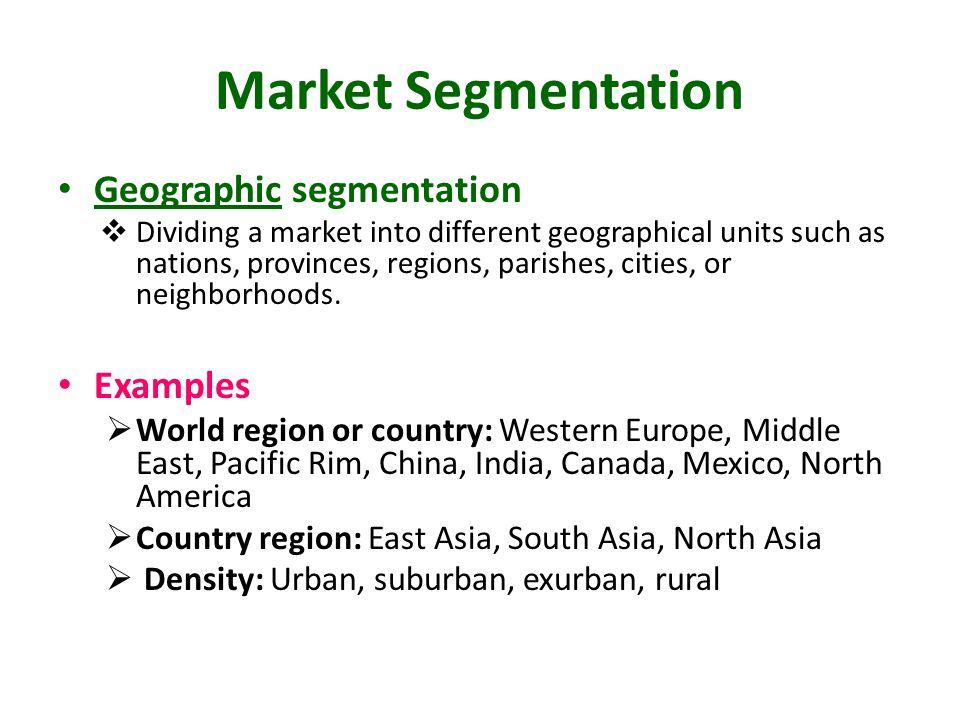 Market Segmentation Geographic segmentation Examples