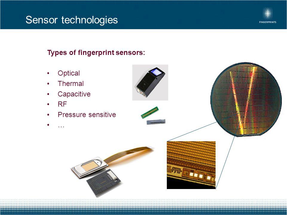 Sensor technologies Types of fingerprint sensors: Optical Thermal
