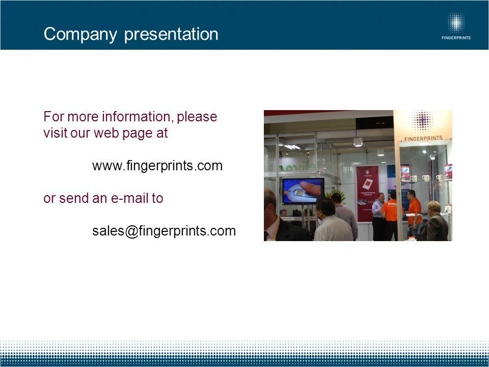 Company presentation For more information, please visit our web page at www.fingerprints.com or send an e-mail to sales@fingerprints.com.