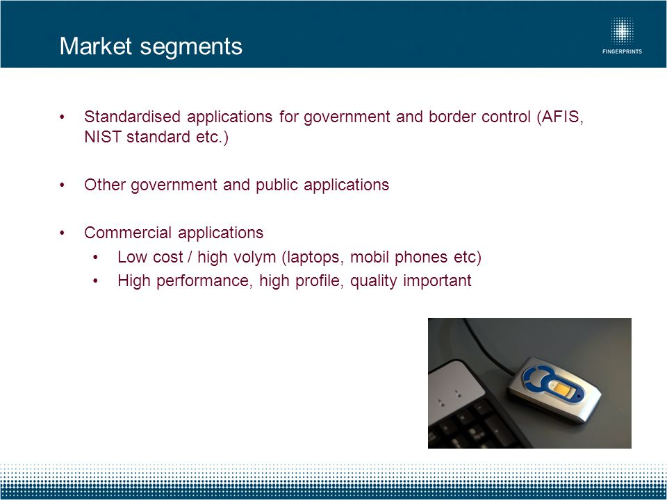 Market segments Standardised applications for government and border control (AFIS, NIST standard etc.)