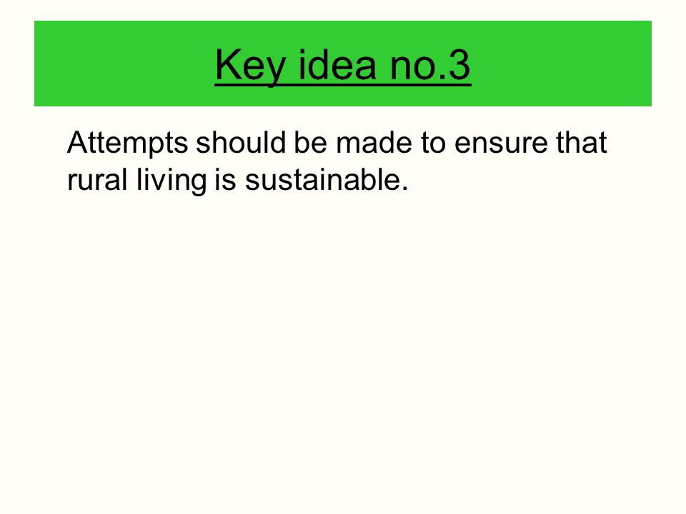 Key idea no.3 Attempts should be made to ensure that rural living is sustainable.
