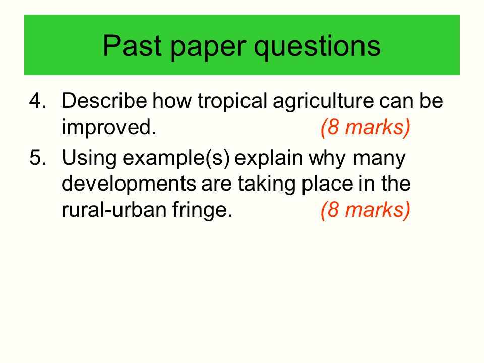 Past paper questions Describe how tropical agriculture can be improved. (8 marks)