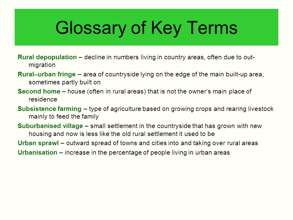 Glossary of Key Terms Rural depopulation – decline in numbers living in country areas, often due to out-migration.