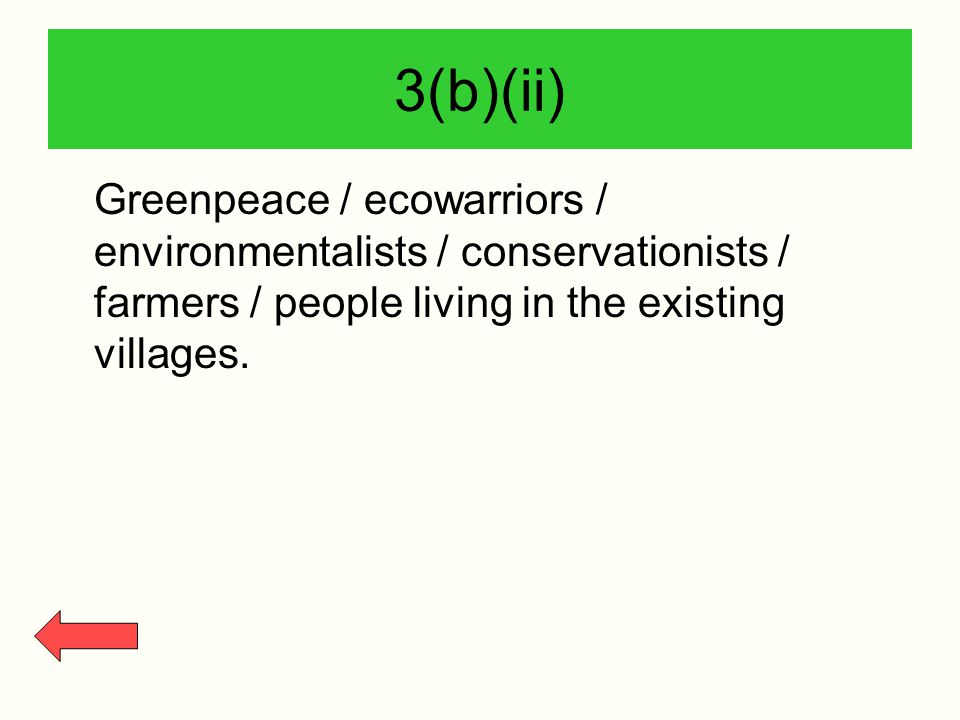 3(b)(ii) Greenpeace / ecowarriors / environmentalists / conservationists / farmers / people living in the existing villages.