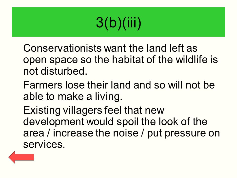 3(b)(iii) Conservationists want the land left as open space so the habitat of the wildlife is not disturbed.