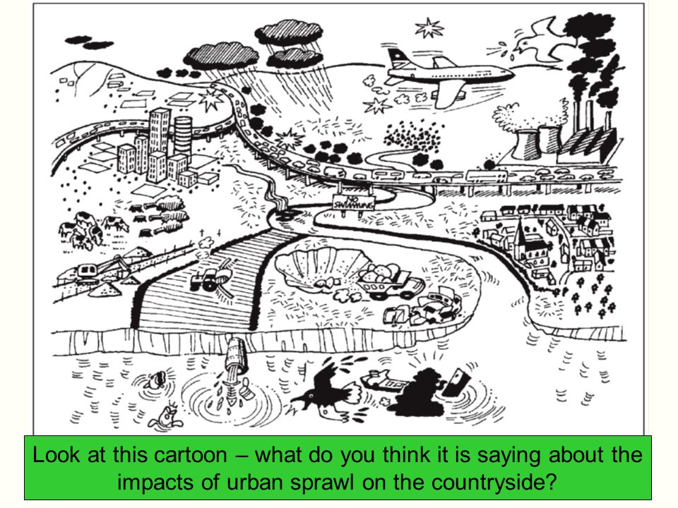 Look at this cartoon – what do you think it is saying about the impacts of urban sprawl on the countryside