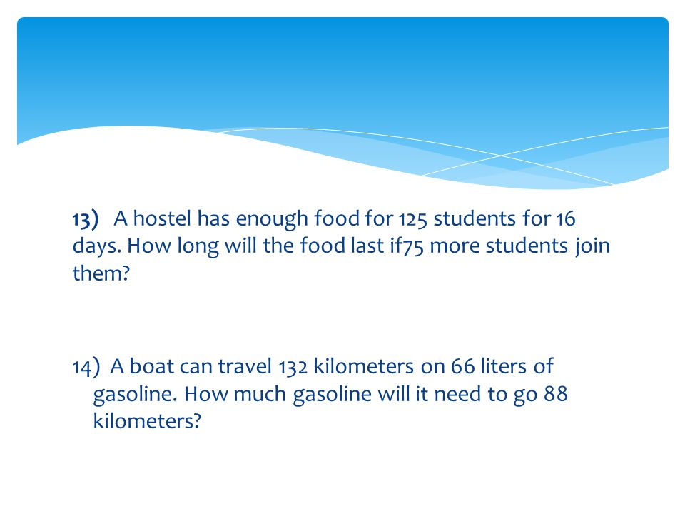 13) A hostel has enough food for 125 students for 16 days