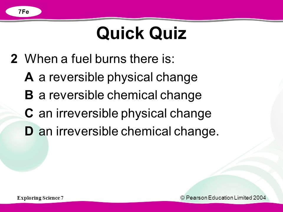 Quick Quiz 2 When a fuel burns there is:
