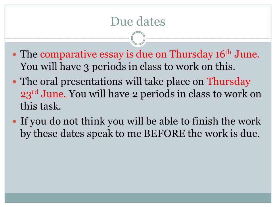 Due dates The comparative essay is due on Thursday 16th June. You will have 3 periods in class to work on this.