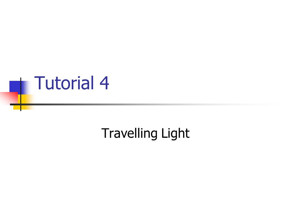 Tutorial 4 Travelling Light