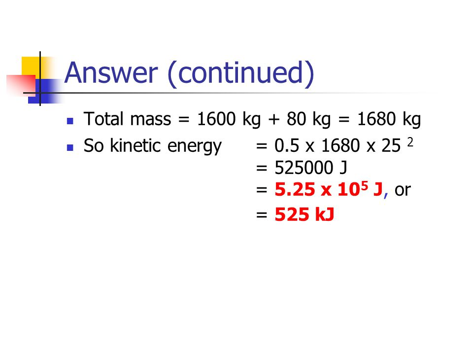Answer (continued) Total mass = 1600 kg + 80 kg = 1680 kg
