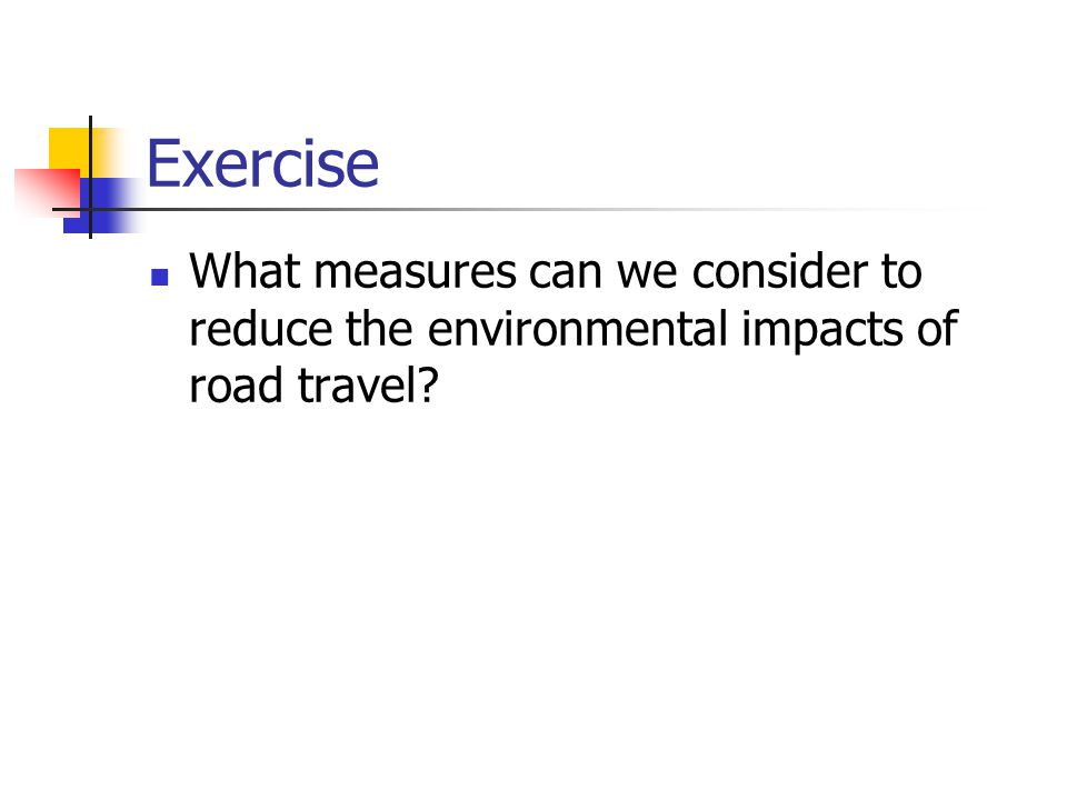 Exercise What measures can we consider to reduce the environmental impacts of road travel