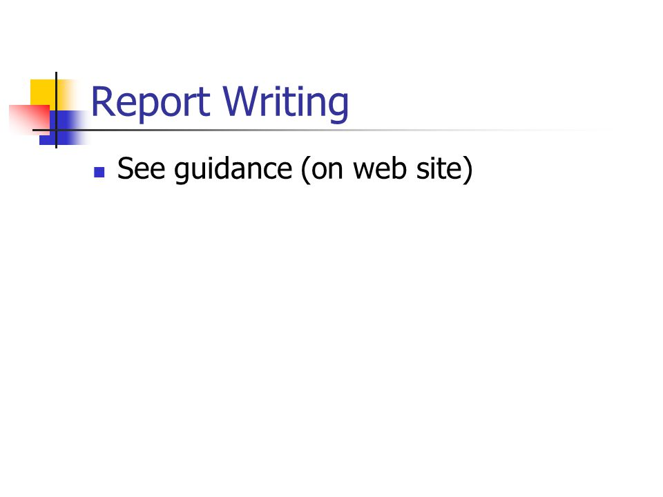 Report Writing See guidance (on web site)