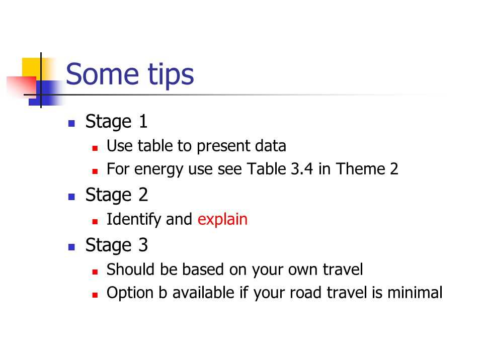 Some tips Stage 1 Stage 2 Stage 3 Use table to present data
