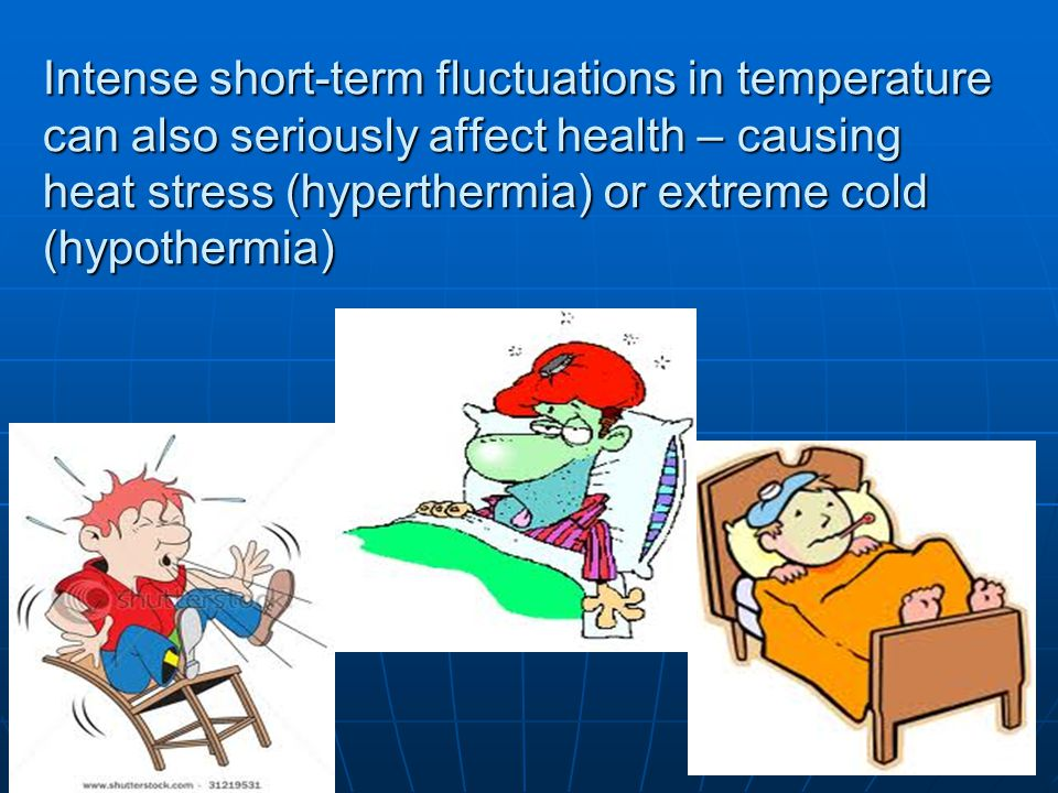 Intense short-term fluctuations in temperature can also seriously affect health – causing heat stress (hyperthermia) or extreme cold (hypothermia)