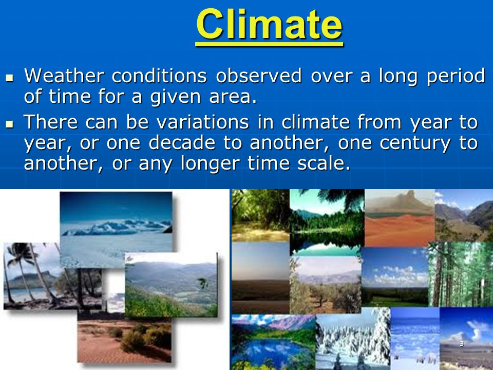 Climate Weather conditions observed over a long period of time for a given area.