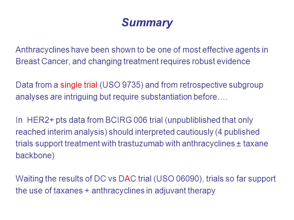 Summary Anthracyclines have been shown to be one of most effective agents in. Breast Cancer, and changing treatment requires robust evidence.