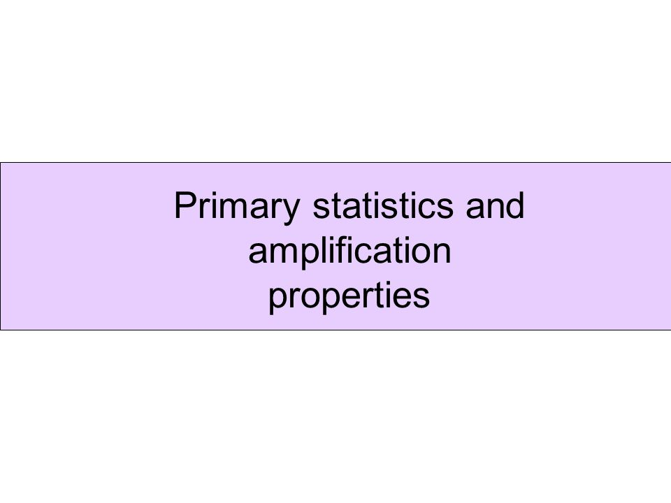Primary statistics and amplification properties