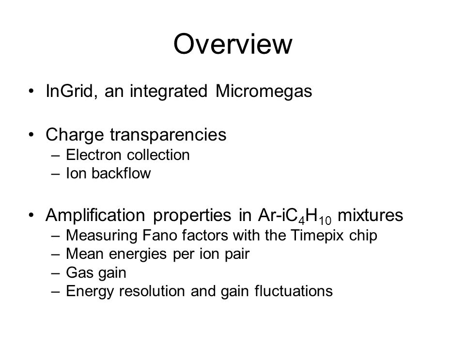Overview InGrid, an integrated Micromegas Charge transparencies