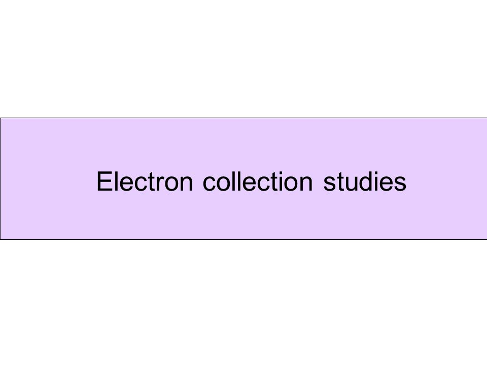 Electron collection studies