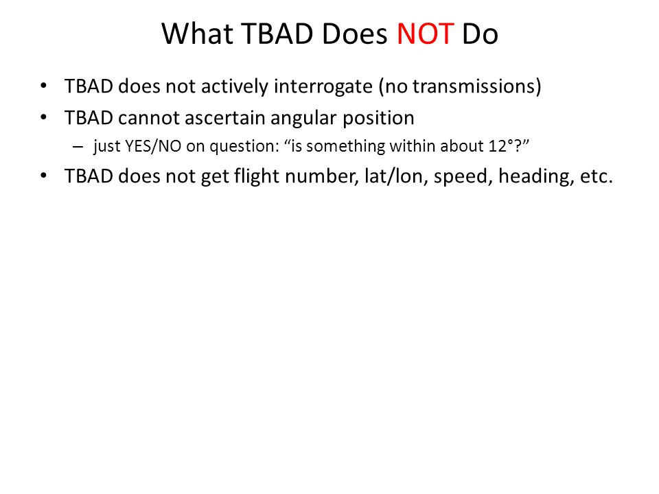 What TBAD Does NOT Do TBAD does not actively interrogate (no transmissions) TBAD cannot ascertain angular position.