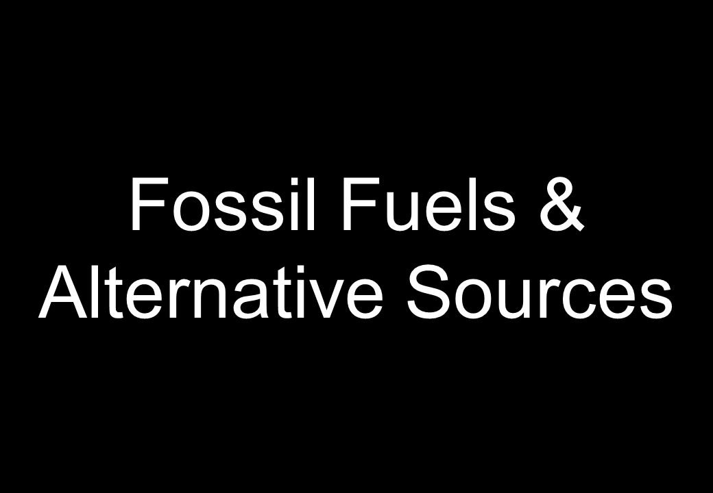 Fossil Fuels & Alternative Sources