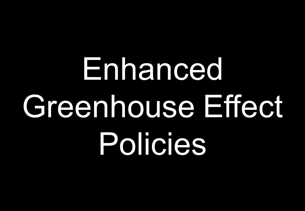 Enhanced Greenhouse Effect Policies