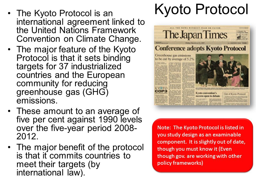 Kyoto Protocol The Kyoto Protocol is an international agreement linked to the United Nations Framework Convention on Climate Change.