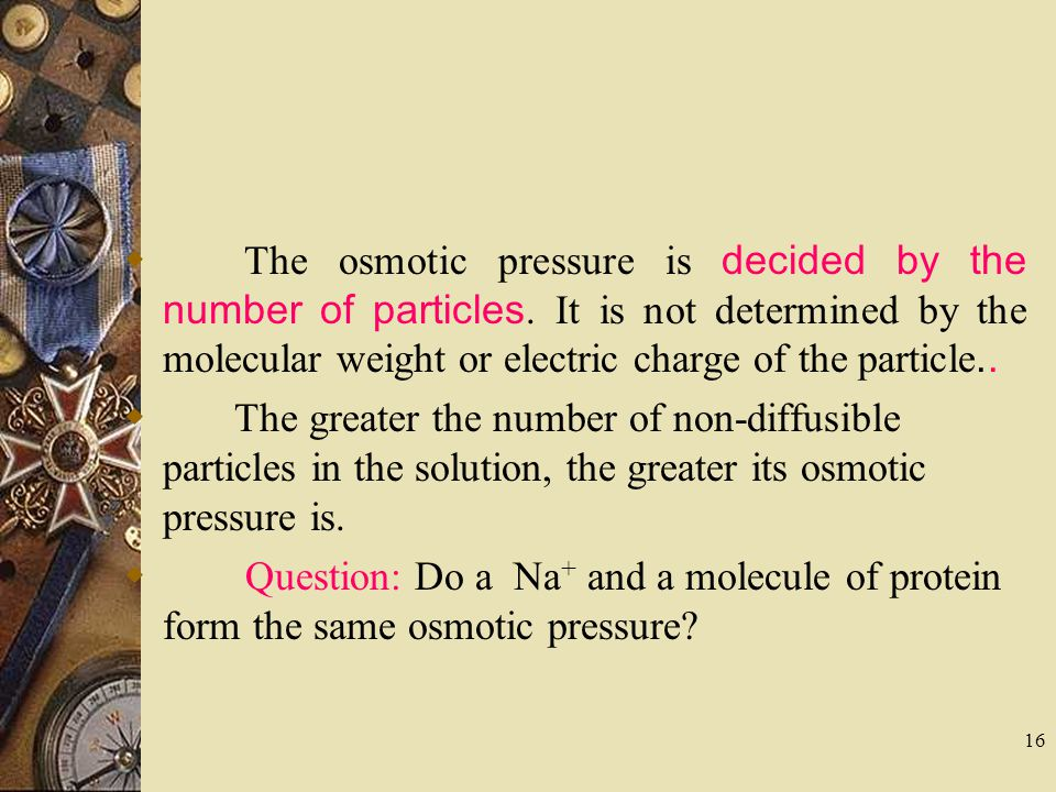 The osmotic pressure is decided by the number of particles