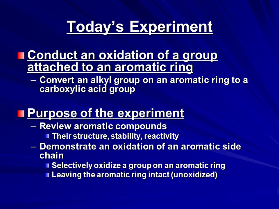 Today's Experiment Conduct an oxidation of a group attached to an aromatic ring.