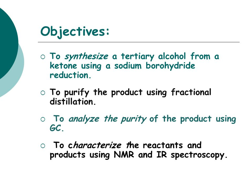 Objectives: To synthesize a tertiary alcohol from a ketone using a sodium borohydride reduction.