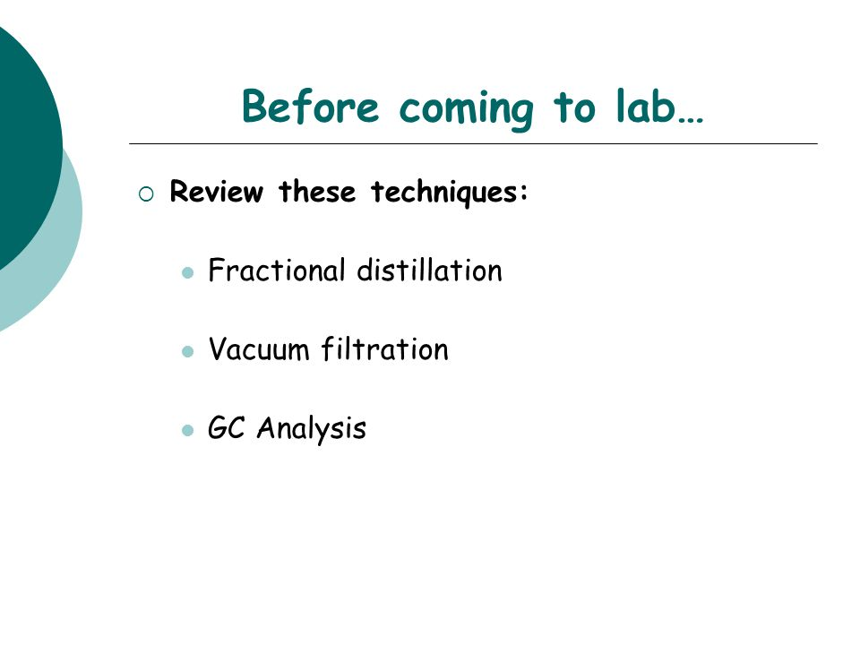 Before coming to lab… Review these techniques: Fractional distillation