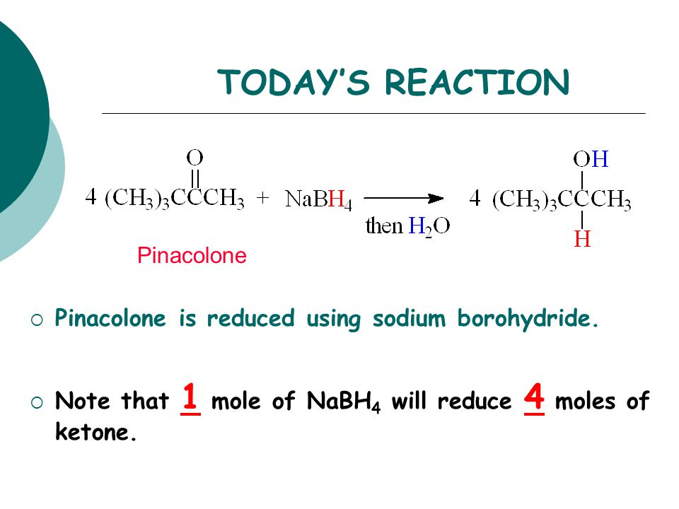 TODAY'S REACTION Pinacolone is reduced using sodium borohydride.
