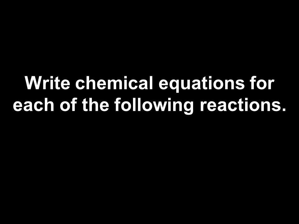 Write chemical equations for each of the following reactions.