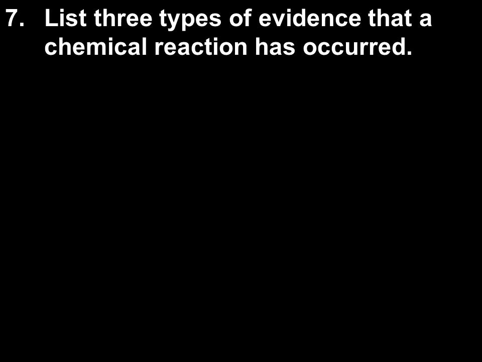 List three types of evidence that a chemical reaction has occurred.