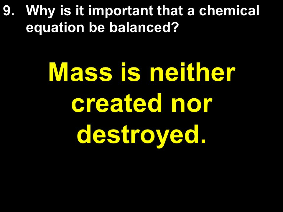 Mass is neither created nor destroyed.