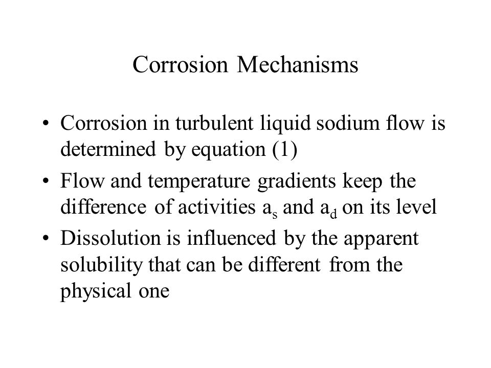 Corrosion Mechanisms Corrosion in turbulent liquid sodium flow is determined by equation (1)