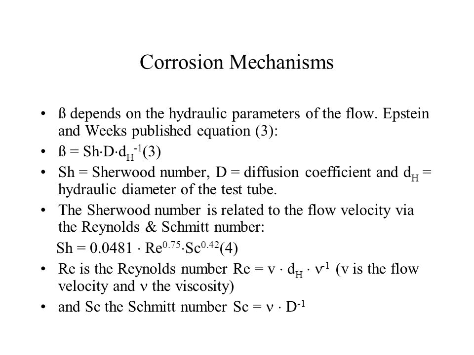 Corrosion Mechanisms ß depends on the hydraulic parameters of the flow. Epstein and Weeks published equation (3):