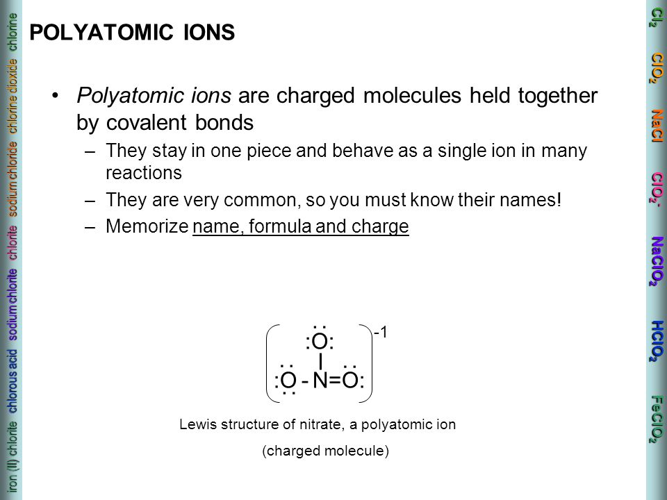 Polyatomic ions are charged molecules held together by covalent bonds