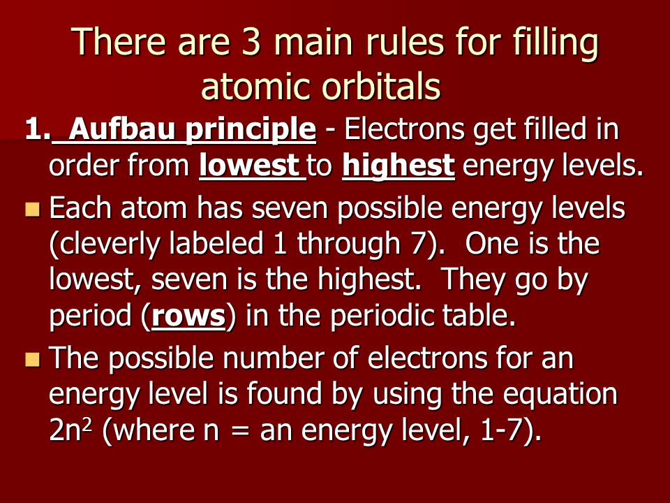 There are 3 main rules for filling atomic orbitals