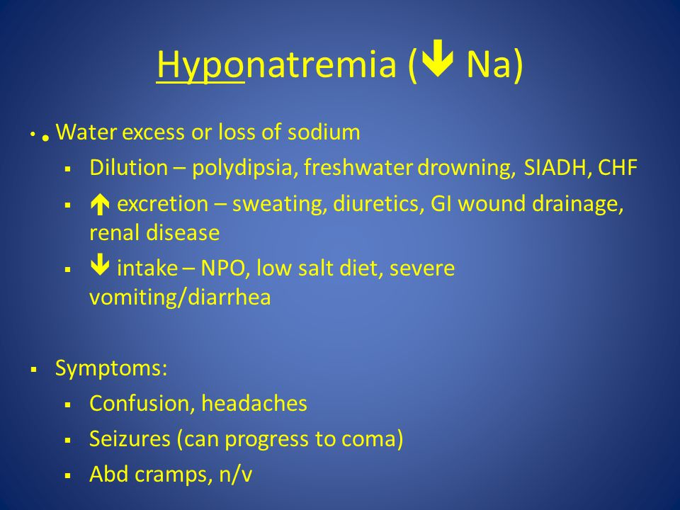 Hyponatremia ( Na) Water excess or loss of sodium