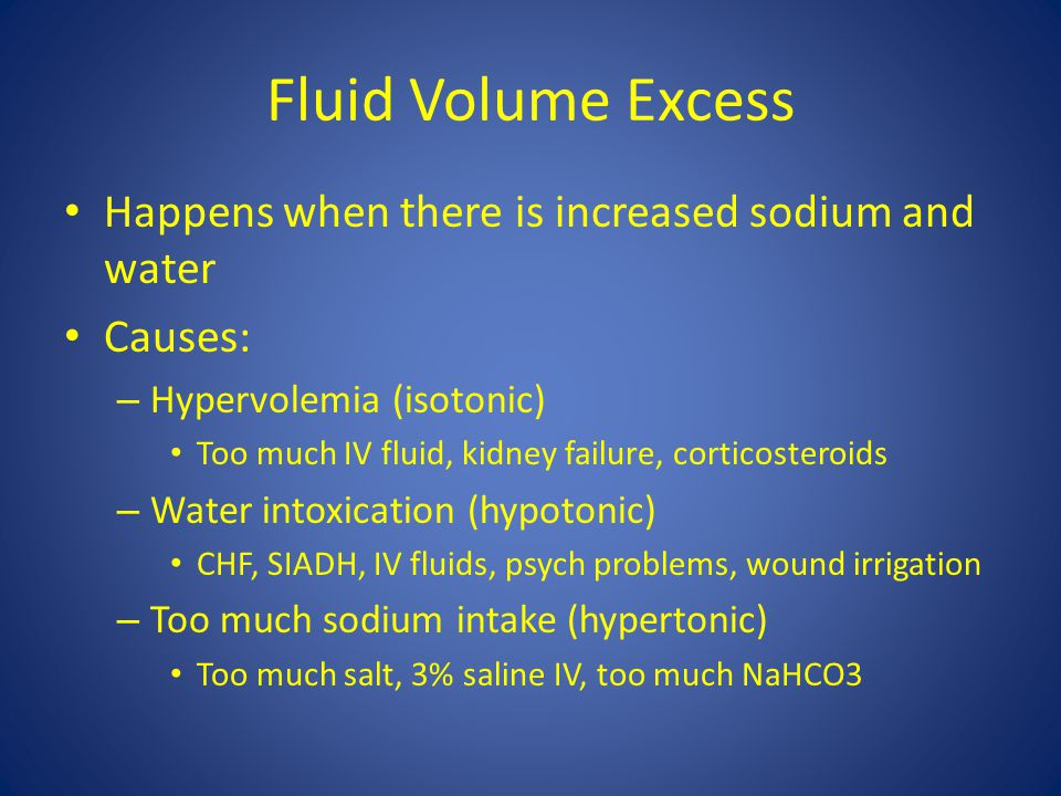 Fluid Volume Excess Happens when there is increased sodium and water