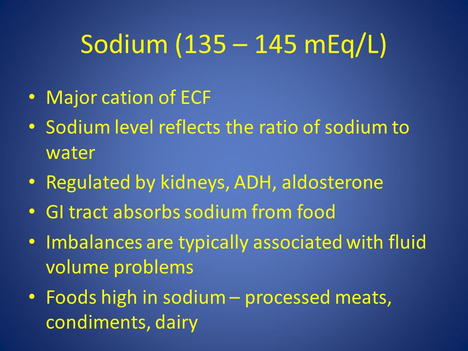 Sodium (135 – 145 mEq/L) Major cation of ECF
