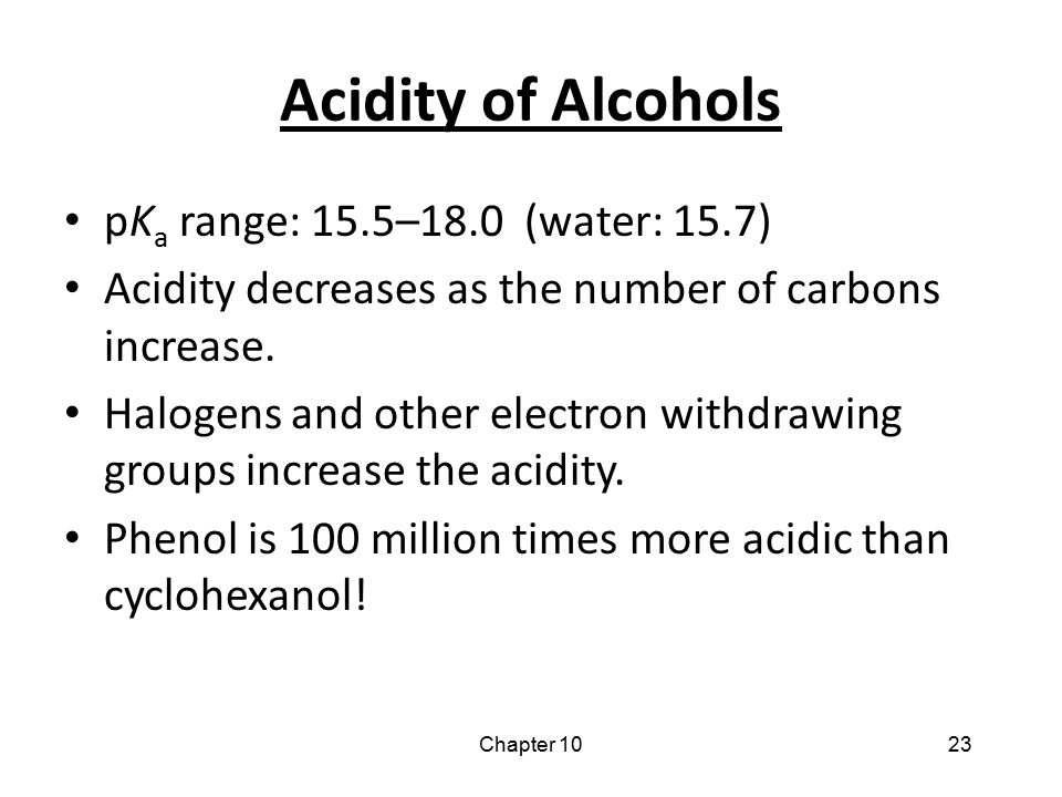 Acidity of Alcohols pKa range: 15.5–18.0 (water: 15.7)