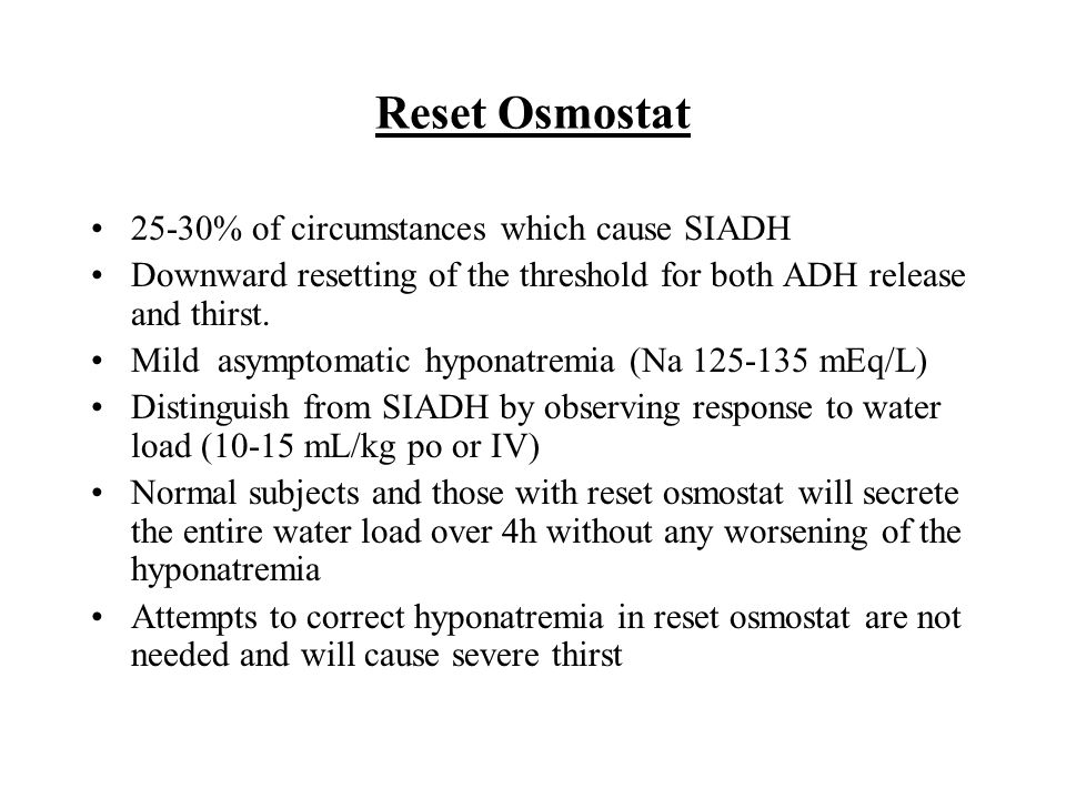 Reset Osmostat 25-30% of circumstances which cause SIADH